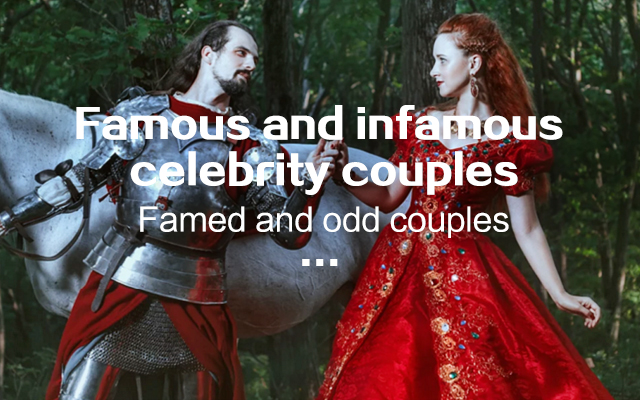 Famous and infamous celebrity couples